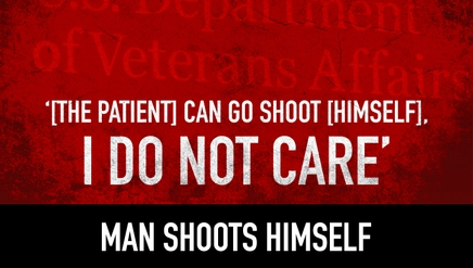 '[The patient] can go shoot [himself], I do not care' | Man Shoots Himself, VA Takes Nine Months to Sever Ties with Doctor Making Comment