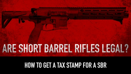 Are Short Barrel Rifles Legal? | How to get a Tax Stamp for a SBR